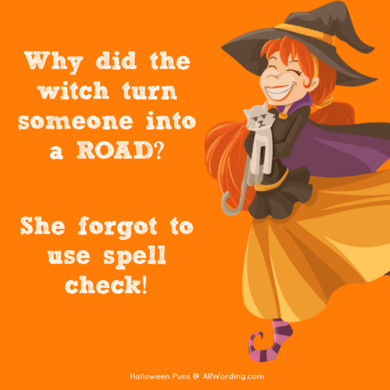 Why did the witch turn someone into a ROAD? She forgot to use spell check!