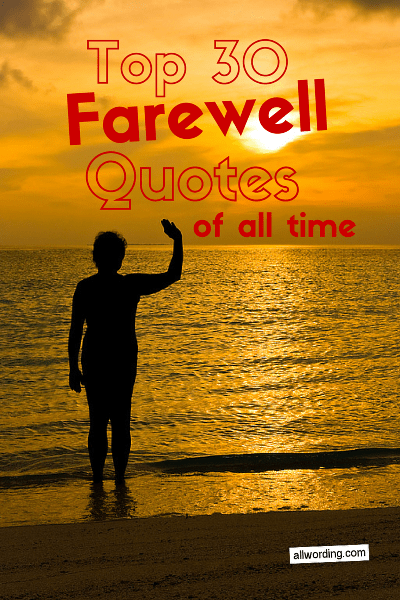 Top 30 Farewell Quotes Of All Time Allwordingcom