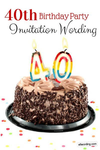 Wording Ideas For 40th Birthday Party Invitations