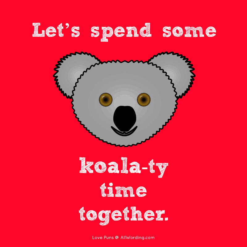 Let's spend some koala-ty time together.