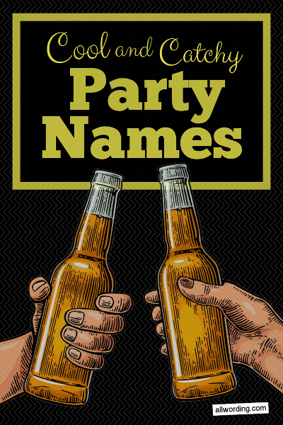 The Big, Bad List of Cool and Catchy Party Names