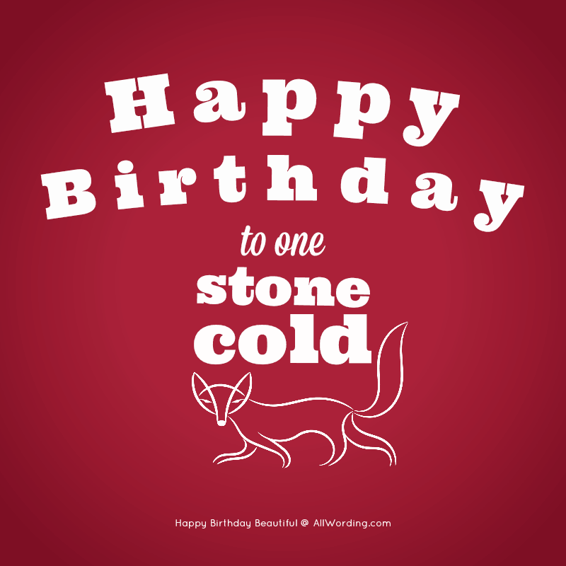 Happy Birthday to one Stone. Cold. Fox.