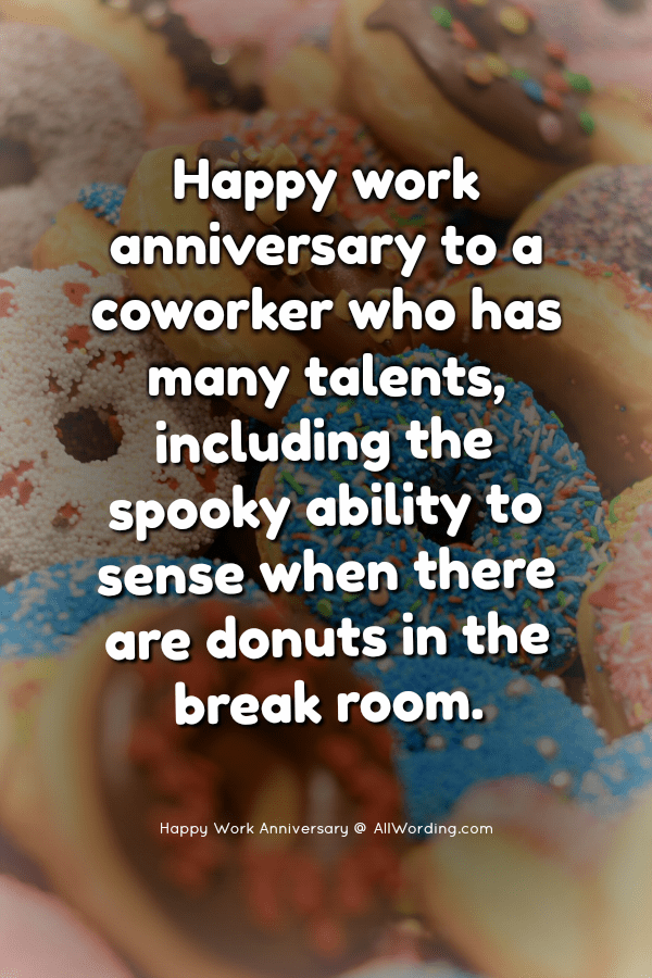 Happy work anniversary to a coworker who has many talents, including the spooky ability to sense when there are donuts in the break room.
