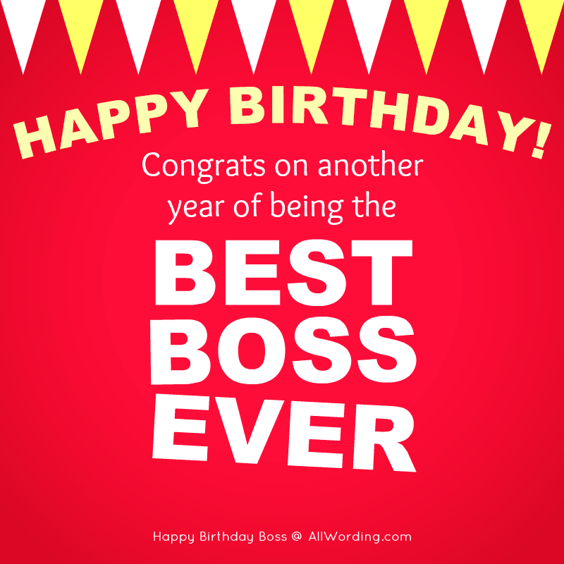 Happy Birthday! Congrats on another year of being the best boss ever.