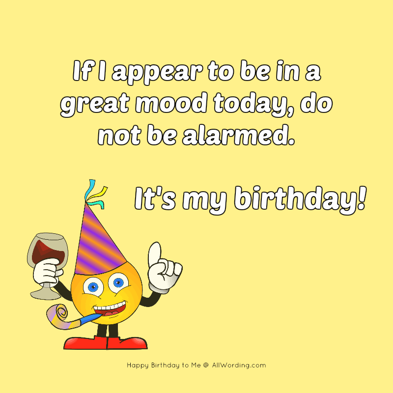 Happy Birthday To Me A List Of Cute And Clever B Day Wishes For Yourself Allwording Com