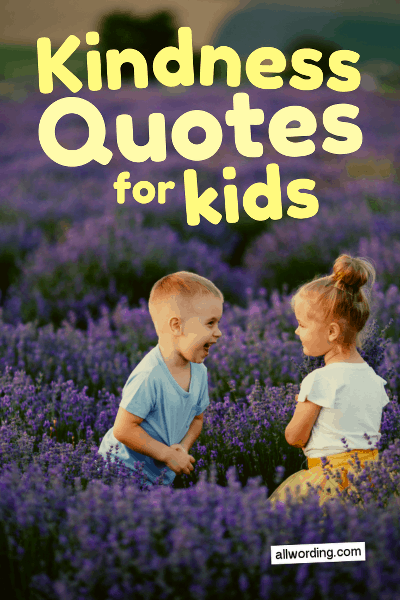An Inspiring List of Kindness Quotes For Kids » AllWording.com