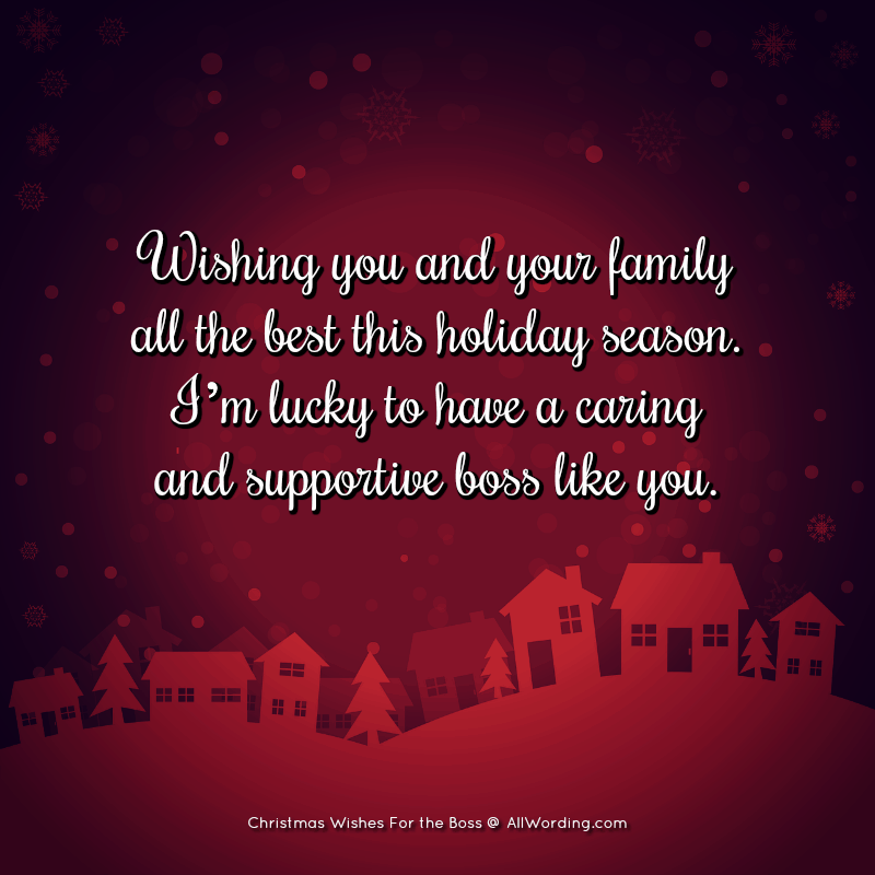 Wishing you and your family all the best this holiday season. I'm lucky to have a caring and supportive boss like you.