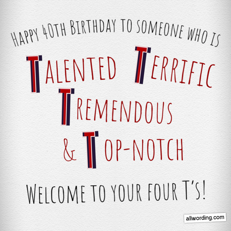Happy Birthday to someone who's Talented, Terrific, Tremendous, and Top-notch! Welcome to your four T's!