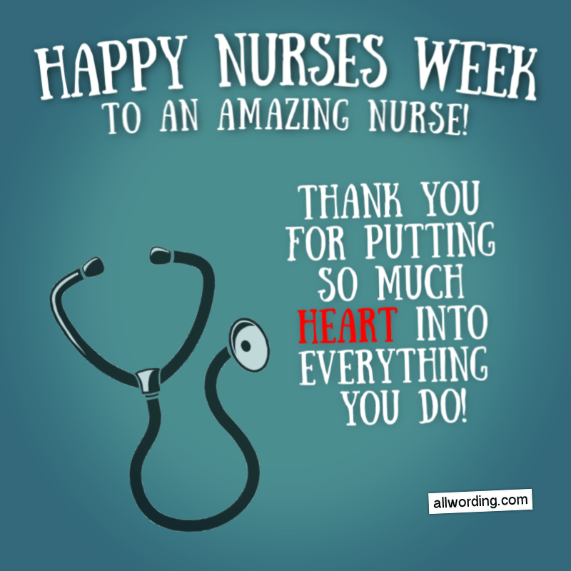 Happy Nurses Week to an amazing nurse! Thank you for putting so much heart into everything you do!