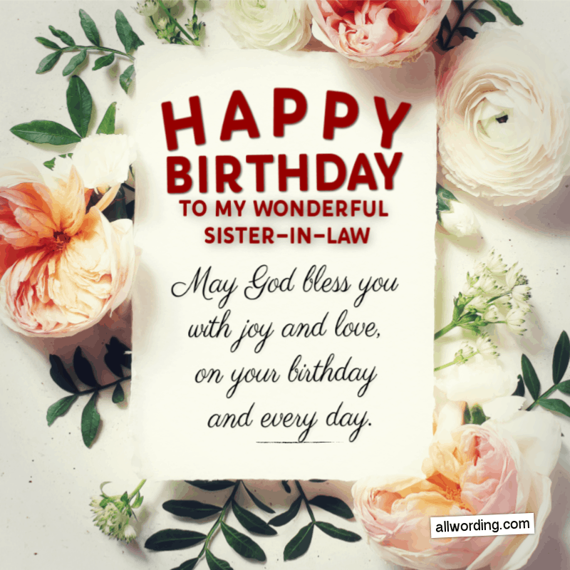 Happy Birthday to my wonderful sister-in-law! May God bless you with joy and love, on your birthday and every day.