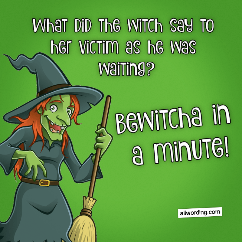 You Ll Fall Under The Spell Of These Hideous Witch Puns Allwording Com